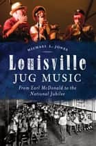 Louisville Jug Music ebook by Michael L. Jones