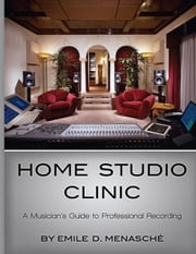 Home Studio Clinic: A Musician's Guide to Professional Recording ebook by Menasche, Emi
