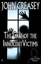 The Case of the Innocent Victims ebook by John Creasey