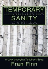 Temporary Sanity - A Look through a Teacher's Eyes ebook by Fran Finn