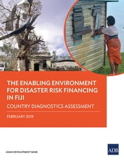 The Enabling Environment for Disaster Risk Financing in Fiji - Country Diagnostics Assessment ebook by Asian Development Bank