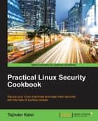 Practical Linux Security Cookbook ebook by Tajinder Kalsi