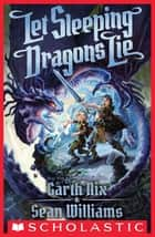 Let Sleeping Dragons Lie (Have Sword, Will Travel #2) ebook by Garth Nix, Sean Williams