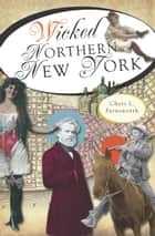 Wicked Northern New York ebook by Cheri L. Farnsworth