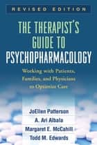 The Therapist's Guide to Psychopharmacology, Revised Edition - Working with Patients, Families, and Physicians to Optimize Care ebook by JoEllen Patterson, PhD, LMFT,...