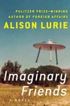 Imaginary Friends - A Novel ebook by Alison Lurie
