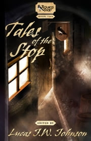 Tales of the Stop ebook by Lucas J.W. Johnson,Nathan T. Dean,Andrea Phillips,Allison Friebertshauser,Jacob Burgess,Ian Llywelyn Brown,Virginia Madeline,Scott Walker,Steele Filipek,Wren Handman