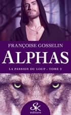 La Passion du Loup - Alphas, T2 ebook by Françoise Gosselin