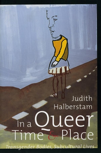 In a Queer Time and Place - Transgender Bodies, Subcultural Lives ebook by Judith Halberstam