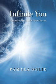 Infinite You - A Journey to Your Greater Self and Beyond ebook by Pamala Oslie