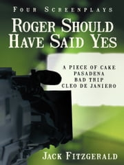 Roger Should Have Said Yes - Four Screenplays ebook by Jack Fitzgerald