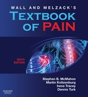 Wall & Melzack's Textbook of Pain ebook by Martin Koltzenburg,Irene Tracey,Stephen B. McMahon,Dennis Turk