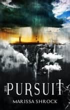 The Pursuit ebook by Marissa Shrock