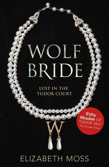 Wolf Bride (Lust in the Tudor court - Book One) ebook by Elizabeth Moss