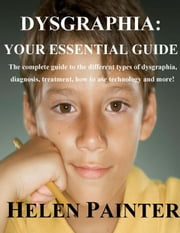 Dysgraphia: Your Essential Guide ebook by Helen Painter