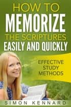 How To Memorize The Bible Scriptures Easily and Quickly ebook by Simon Kennard
