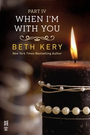 When I'm With You Part IV - When I'm Bad ebook by Beth Kery
