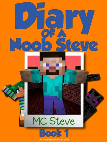 Diary of a Minecraft Noob Steve Book 1 ebook by MC Steve