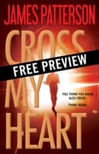 Cross My Heart -- Free Preview -- The First 14 Chapters ebook by James Patterson