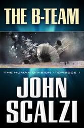 The Human Division #1: The B-Team ebook by John Scalzi