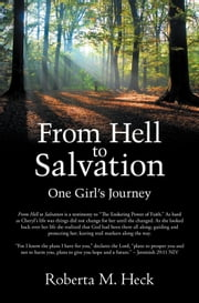 From Hell to Salvation - One Girl's Journey ebook by Roberta M. Heck