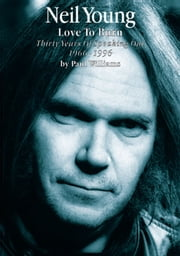 Neil Young: Love to Burn ebook by Paul Williams