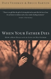When Your Father Dies - How a Man Deals with the Loss of His Father ebook by Dave Veerman,Bruce B. Barton