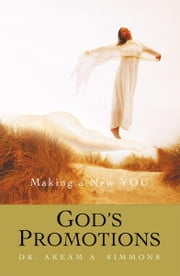God's Promotions - Making a New YOU ebook by Dr. Akeam A. Simmons