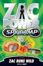 Zac Power Spy Camp: Zac Runs Wild ebook by H. I. Larry