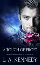 A Touch of Frost ebook by L.A. Kennedy