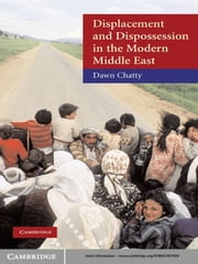 Displacement and Dispossession in the Modern Middle East ebook by Dawn Chatty