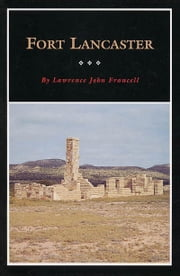 Fort Lancaster - Texas Frontier Sentinel ebook by Lawrence J. Francell