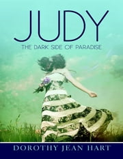 Judy: The Dark Side of Paradise ebook by Dorothy Jean Hart