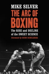 The Arc of Boxing - The Rise and Decline of the Sweet Science ebook by Mike Silver