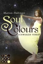 Soul Colours 3: Schwarzer Verrat ebook by Marion Hübinger