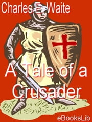 A Tale of a Crusader ebook by Waite, Charles E.