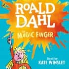 The Magic Finger audiobook by Roald Dahl, Quentin Blake, Kate Winslet