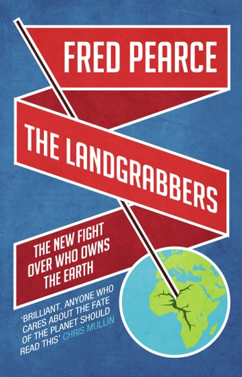 The Landgrabbers - The New Fight Over Who Owns The Earth ebook by Fred Pearce