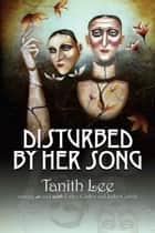 Disturbed by Her Song ebook by Tanith Lee