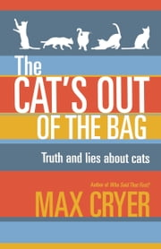 The Cat's Out of the Bag - Truth and lies about cats ebook by Cryer,Max,Watt,Ian