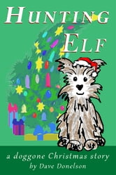 Hunting Elf, a doggone Christmas story ebook by Dave Donelson
