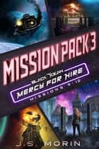 Mercy for Hire Mission Pack 3: Mission 9-12 - Black Ocean: Mercy for Hire ebook by J.S. Morin