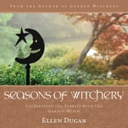 Seasons of Witchery: Celebrating the Sabbats with the Garden Witch - Celebrating the Sabbats with the Garden Witch ebook by Ellen Dugan