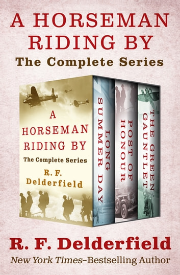 A Horseman Riding By - The Complete Series ebook by R. F. Delderfield
