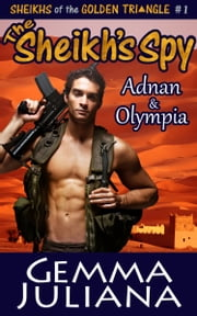 The Sheikh's Spy - Sheikhs of the Golden Triangle - Book 1 ebook by Gemma Juliana