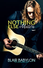 Nothing Else Matters - Rock Stars in Disguise: Xan #4 ebook by Blair Babylon