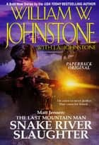 Snake River Slaughter eBook by William W. Johnstone, J.A. Johnstone