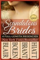 Scandalous Brides - Four Bestselling Full-Length Regency Novels ebook by Lucinda Brant, Brenda Hiatt, Annette Blair,...