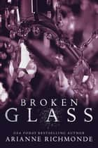 Broken Glass - The Glass Trilogy, #2 ebook by Arianne Richmonde