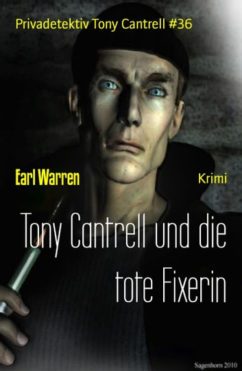 Tony Cantrell und die tote Fixerin - Privadetektiv Tony Cantrell #36 ebook by Earl Warren